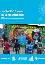 La COVID-19 dans les villes africaines - Impacts, ripostes et recommandations politiques