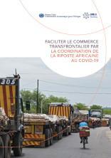 Faciliter le commerce transfrontalier par la coordination de la riposte africaine au COVID-19