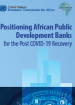 Positioning African Public Development Banks for The Post COVID-19 Recovery